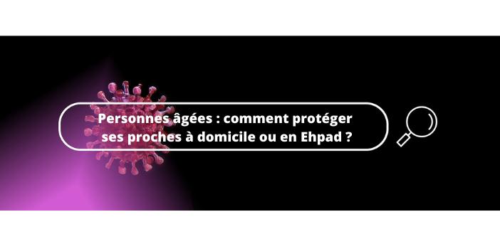 Personnes âgées : comment protéger ses proches à domicile ou en Ehpad ?